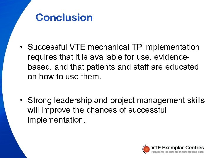 Conclusion • Successful VTE mechanical TP implementation requires that it is available for use,