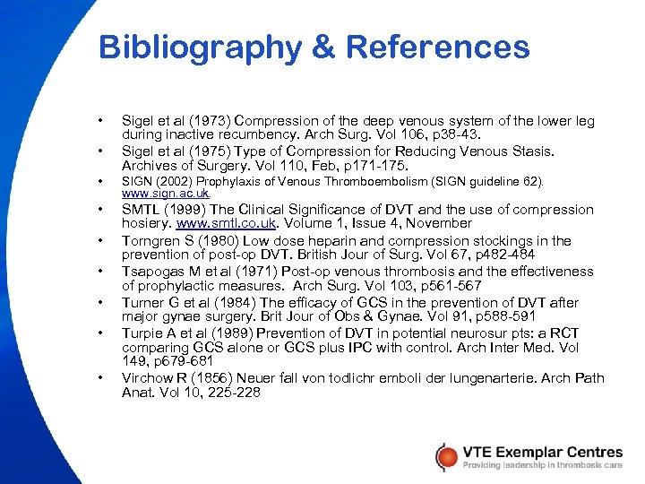 Bibliography & References • • Sigel et al (1973) Compression of the deep venous