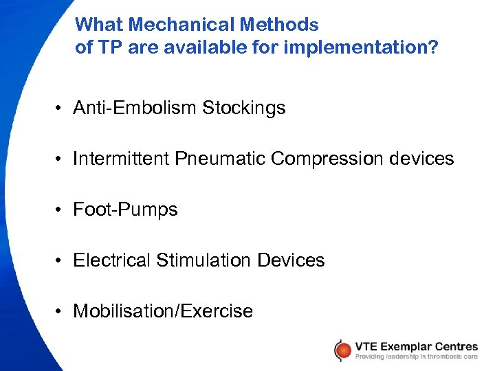 What Mechanical Methods of TP are available for implementation? • Anti-Embolism Stockings • Intermittent