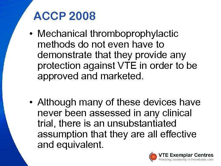 ACCP 2008 • Mechanical thromboprophylactic methods do not even have to demonstrate that they