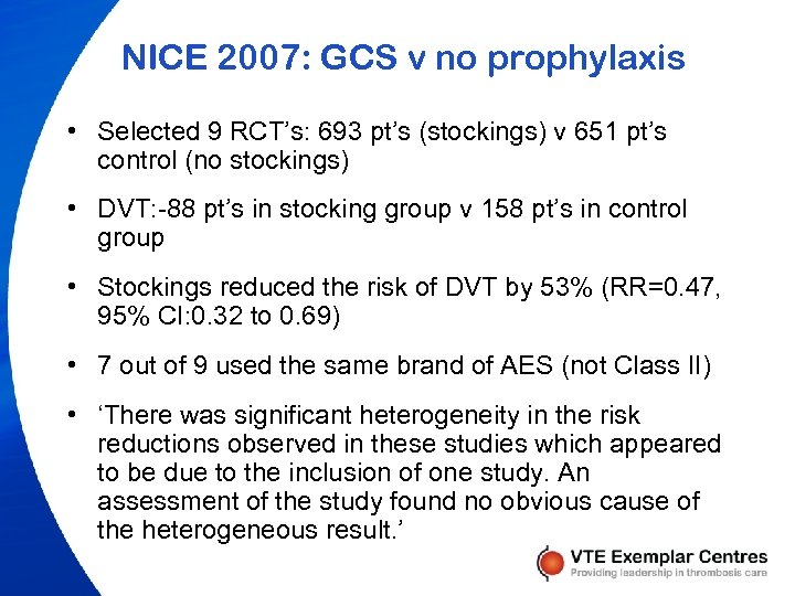 NICE 2007: GCS v no prophylaxis • Selected 9 RCT's: 693 pt's (stockings) v