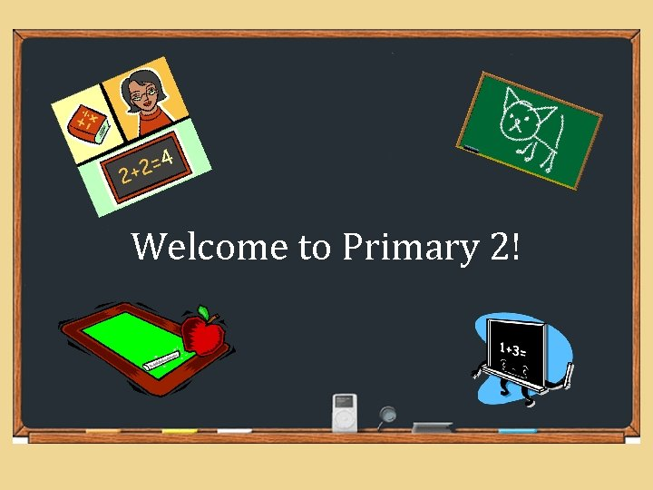 Welcome to Primary 2!