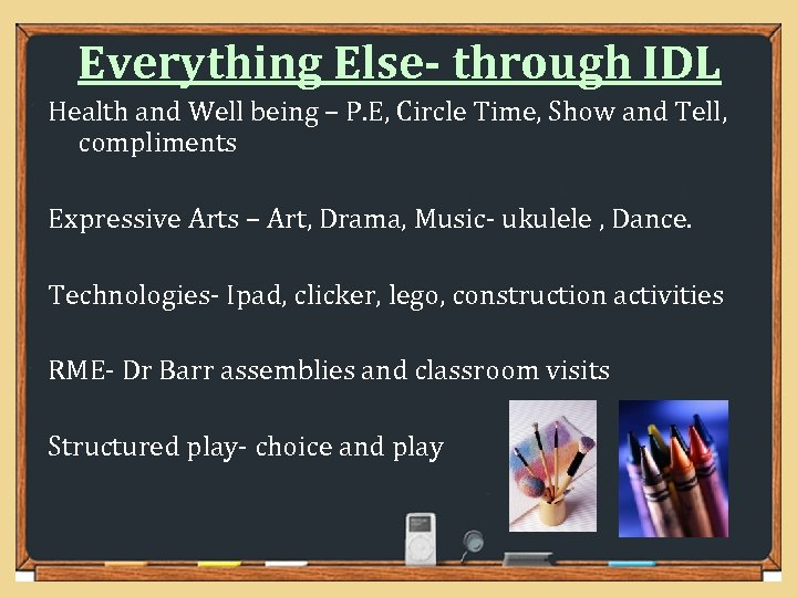 Everything Else- through IDL Health and Well being – P. E, Circle Time, Show