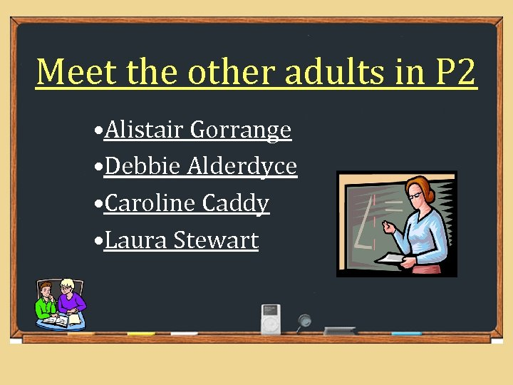 Meet the other adults in P 2 • Alistair Gorrange • Debbie Alderdyce •