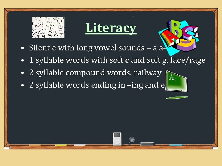 Literacy • • Silent e with long vowel sounds – a a-e 1 syllable