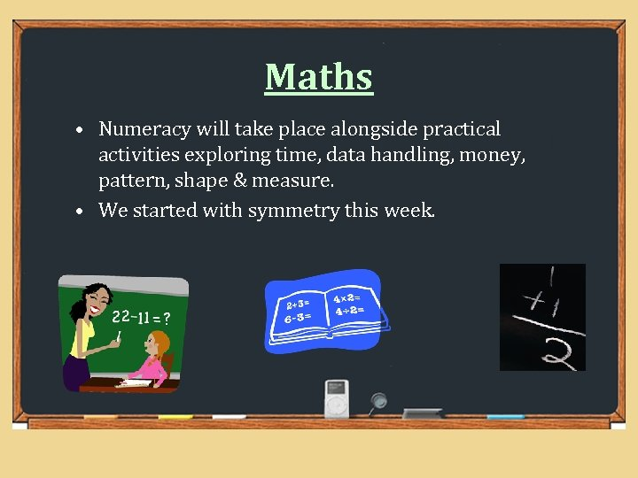 Maths • Numeracy will take place alongside practical activities exploring time, data handling, money,
