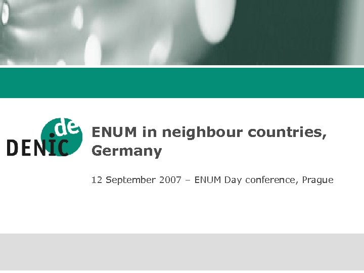 ENUM in neighbour countries, Germany 12 September 2007 – ENUM Day conference, Prague