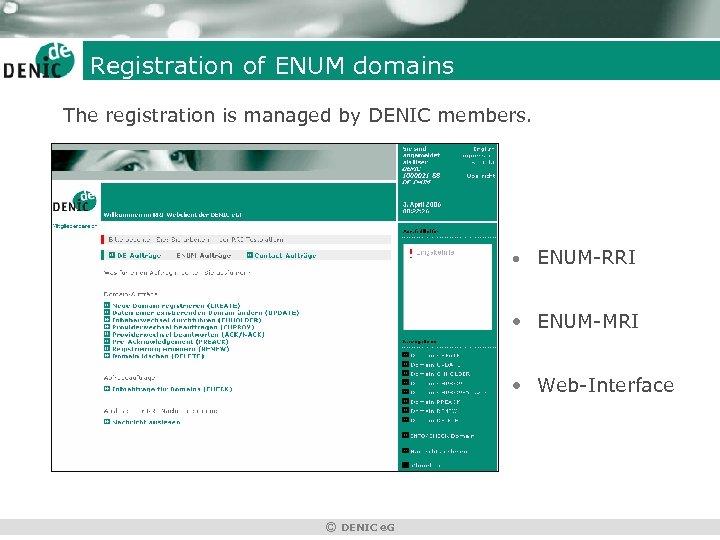 Registration of ENUM domains The registration is managed by DENIC members. • ENUM-RRI •