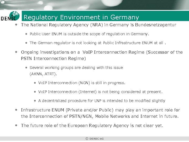 Regulatory Environment in Germany • The National Regulatory Agency (NRA) in Germany is Bundesnetzagentur