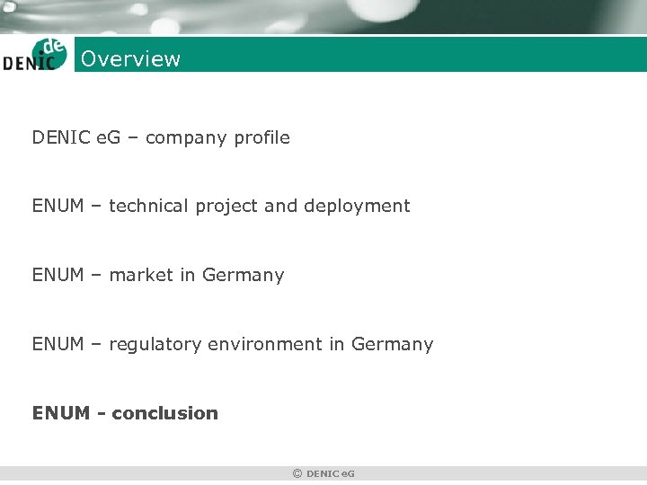 Overview DENIC e. G – company profile ENUM – technical project and deployment ENUM