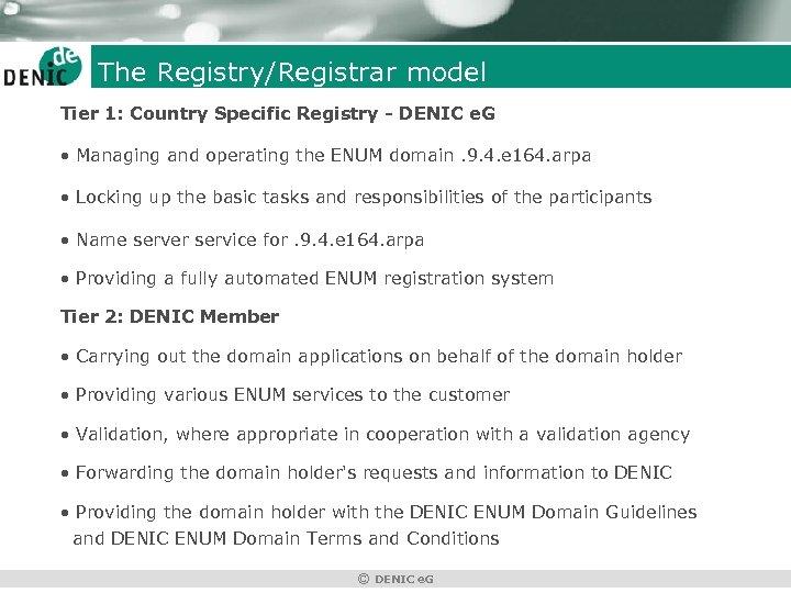 The Registry/Registrar model Tier 1: Country Specific Registry - DENIC e. G • Managing