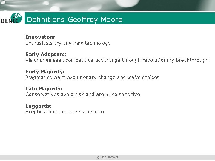 Definitions Geoffrey Moore Innovators: Enthusiasts try any new technology Early Adopters: Visionaries seek competitive