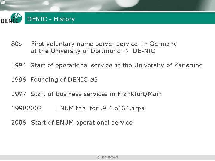 DENIC - History 80 s First voluntary name server service in Germany at the
