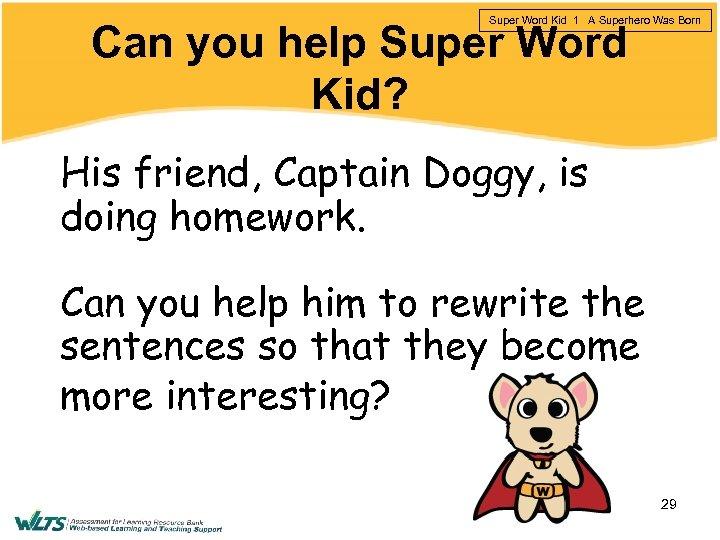 Super Word Kid 1 A Superhero Was Born Can you help Super Word Kid?