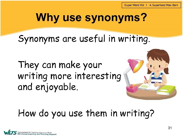 Super Word Kid 1 A Superhero Was Born Why use synonyms? Synonyms are useful