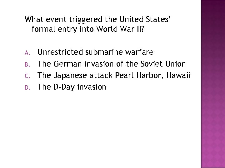 What event triggered the United States' formal entry into World War II? A. B.