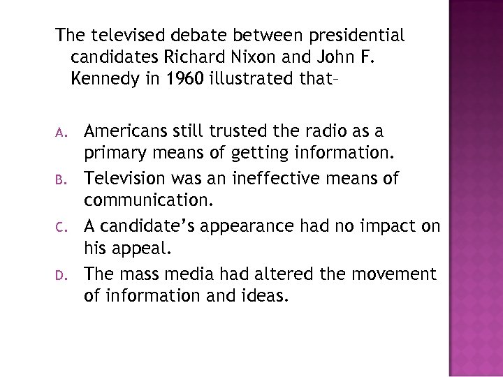The televised debate between presidential candidates Richard Nixon and John F. Kennedy in 1960
