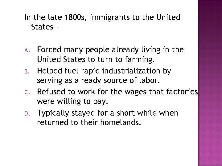 In the late 1800 s, immigrants to the United States— A. B. C. D.