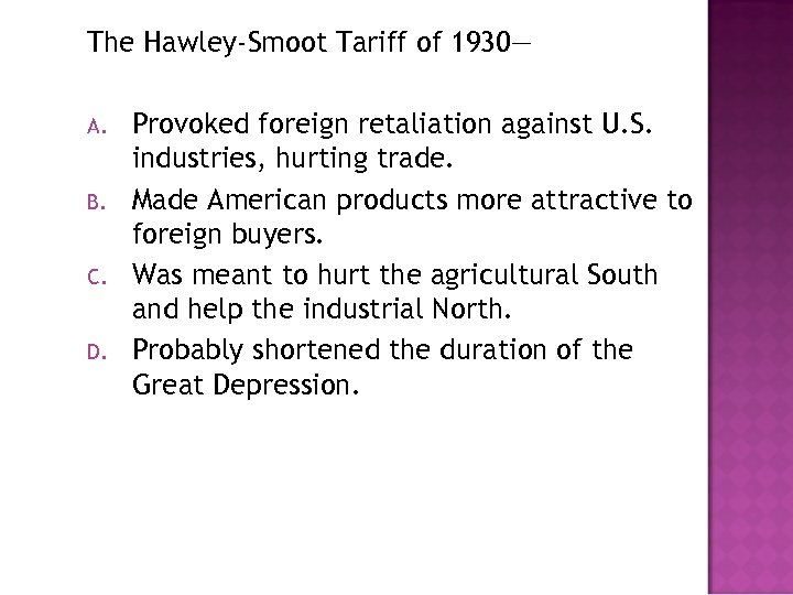 The Hawley-Smoot Tariff of 1930— A. B. C. D. Provoked foreign retaliation against U.