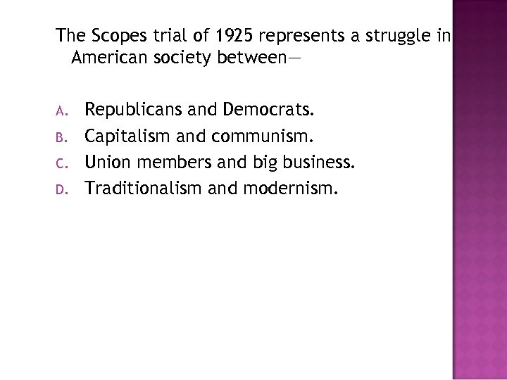 The Scopes trial of 1925 represents a struggle in American society between— A. B.