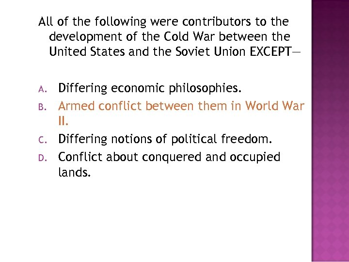 All of the following were contributors to the development of the Cold War between