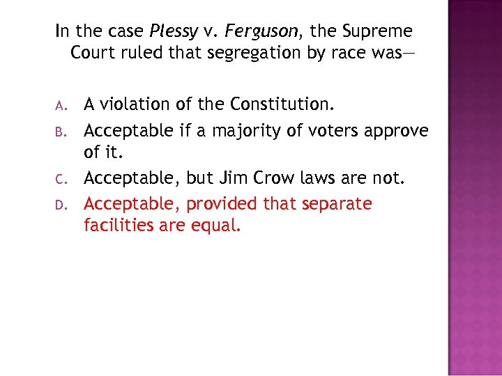 In the case Plessy v. Ferguson, the Supreme Court ruled that segregation by race