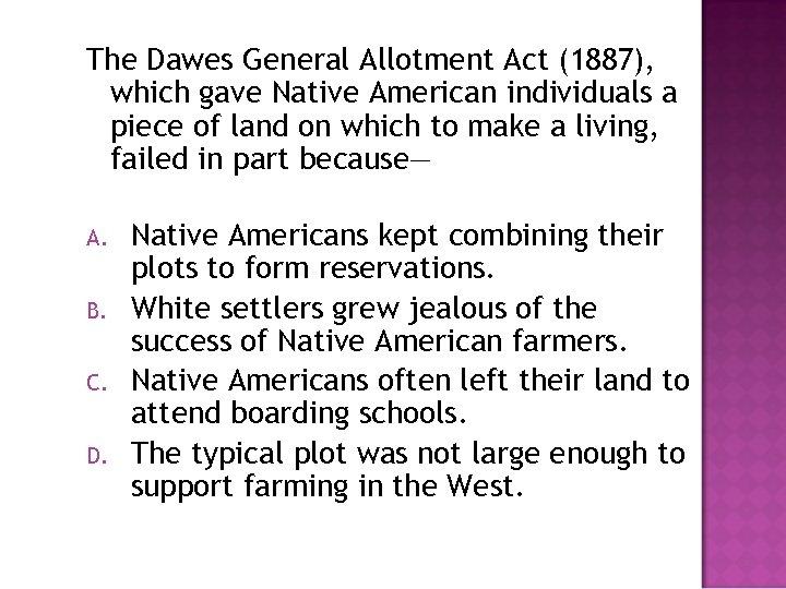 The Dawes General Allotment Act (1887), which gave Native American individuals a piece of