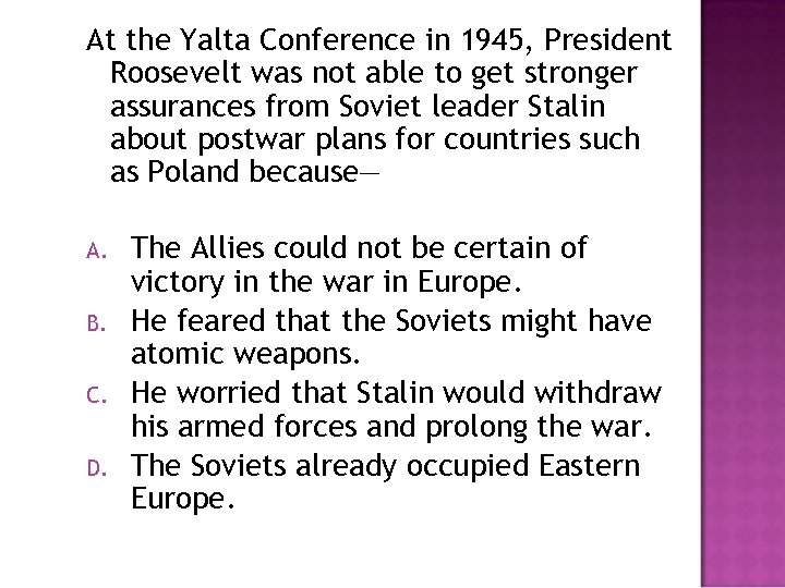 At the Yalta Conference in 1945, President Roosevelt was not able to get stronger