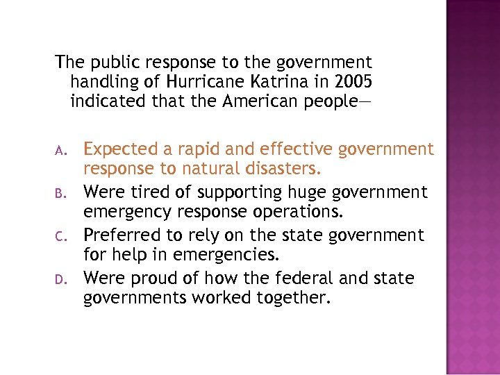 The public response to the government handling of Hurricane Katrina in 2005 indicated that