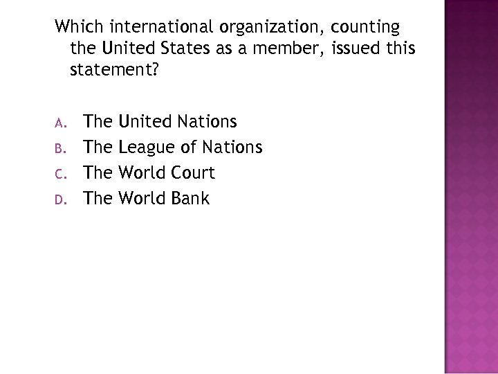 Which international organization, counting the United States as a member, issued this statement? A.