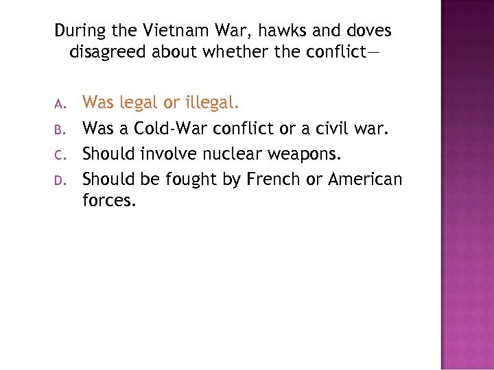 During the Vietnam War, hawks and doves disagreed about whether the conflict— A. B.