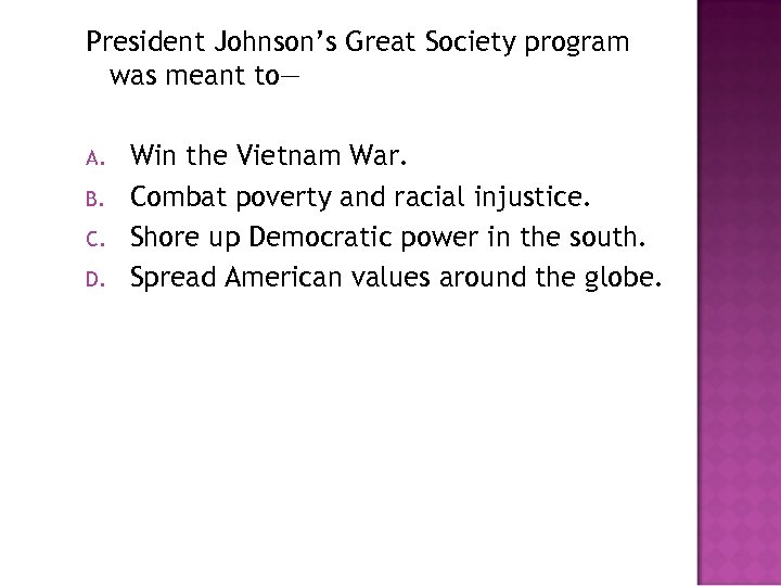 President Johnson's Great Society program was meant to— A. B. C. D. Win the