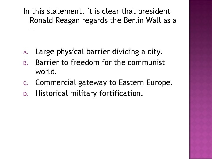 In this statement, it is clear that president Ronald Reagan regards the Berlin Wall
