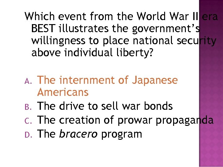 Which event from the World War II era BEST illustrates the government's willingness to