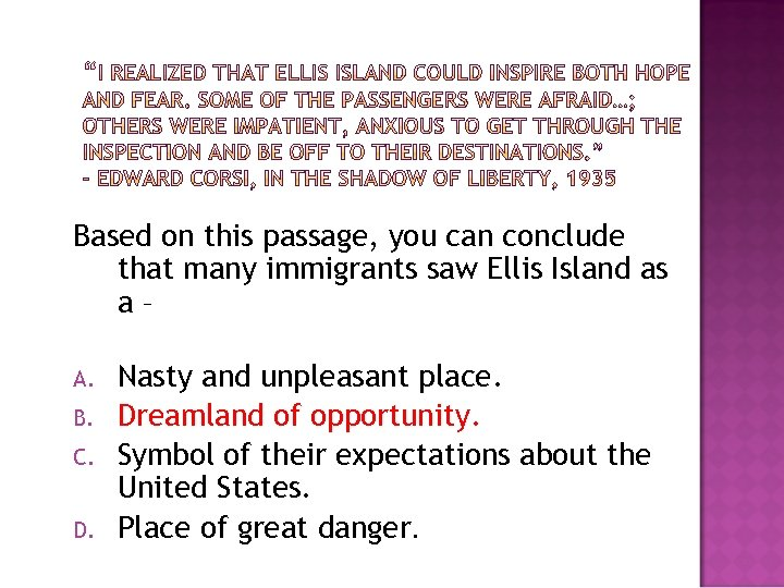 Based on this passage, you can conclude that many immigrants saw Ellis Island as
