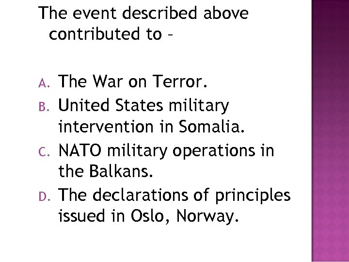 The event described above contributed to – A. B. C. D. The War on