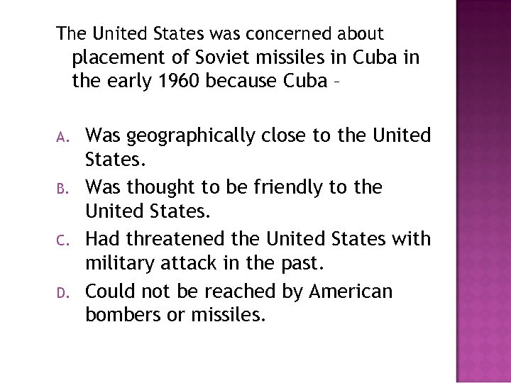 The United States was concerned about placement of Soviet missiles in Cuba in the