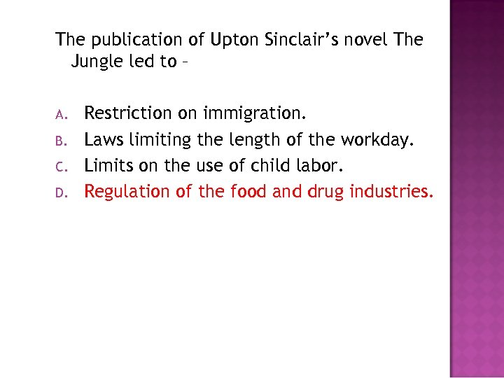 The publication of Upton Sinclair's novel The Jungle led to – A. B. C.