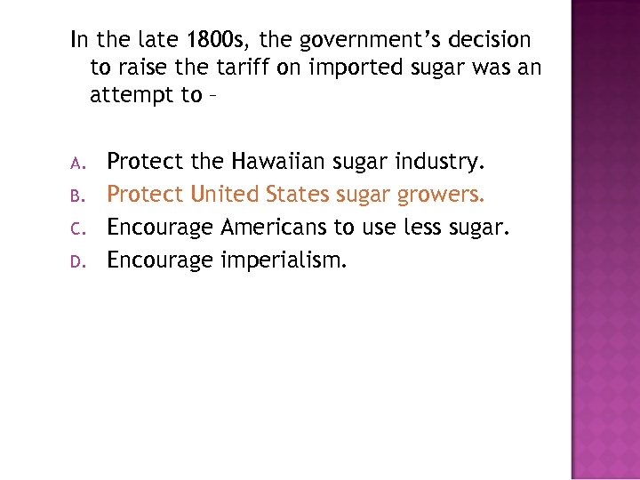 In the late 1800 s, the government's decision to raise the tariff on imported