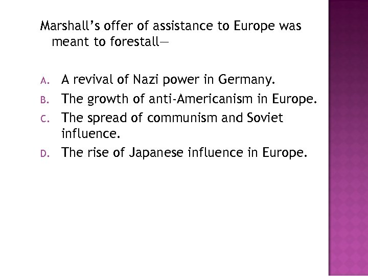 Marshall's offer of assistance to Europe was meant to forestall— A. B. C. D.