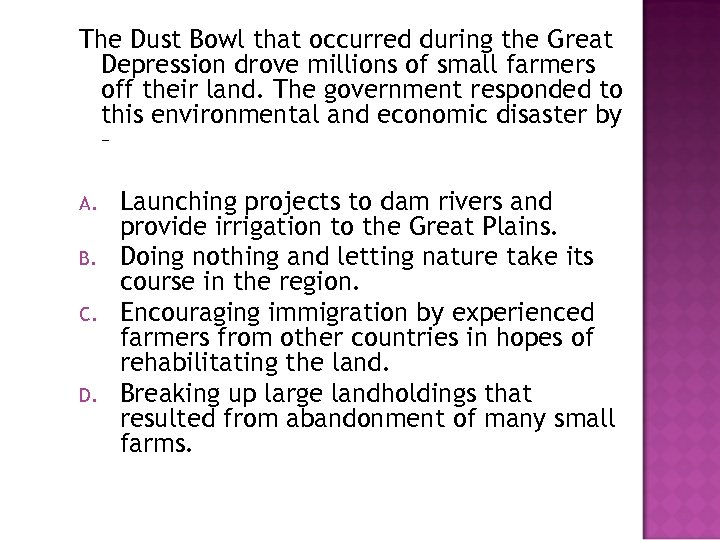 The Dust Bowl that occurred during the Great Depression drove millions of small farmers