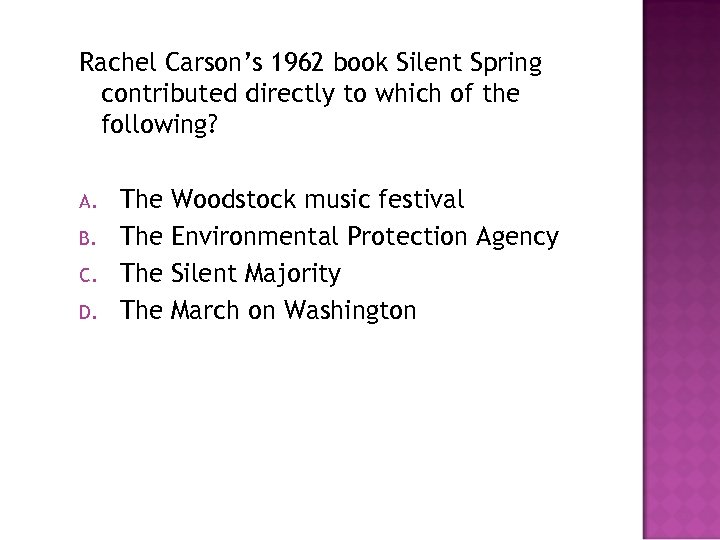 Rachel Carson's 1962 book Silent Spring contributed directly to which of the following? A.