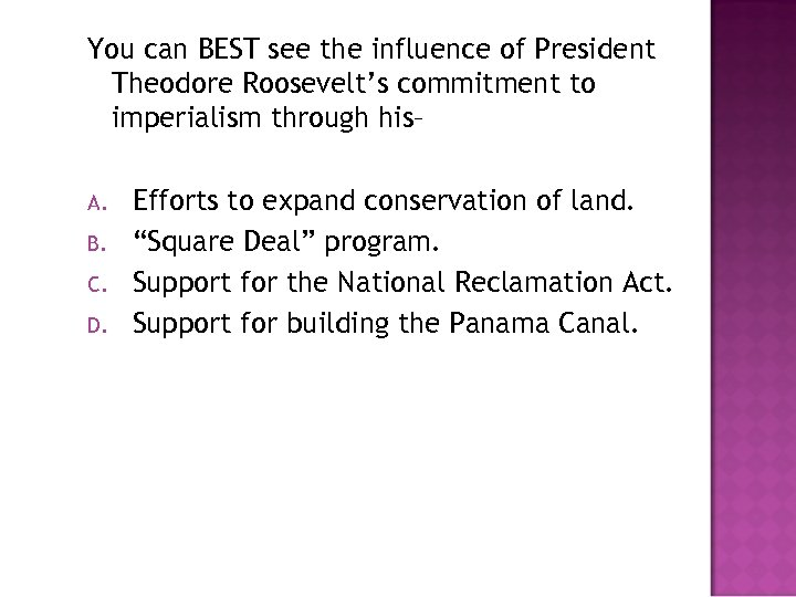 You can BEST see the influence of President Theodore Roosevelt's commitment to imperialism through