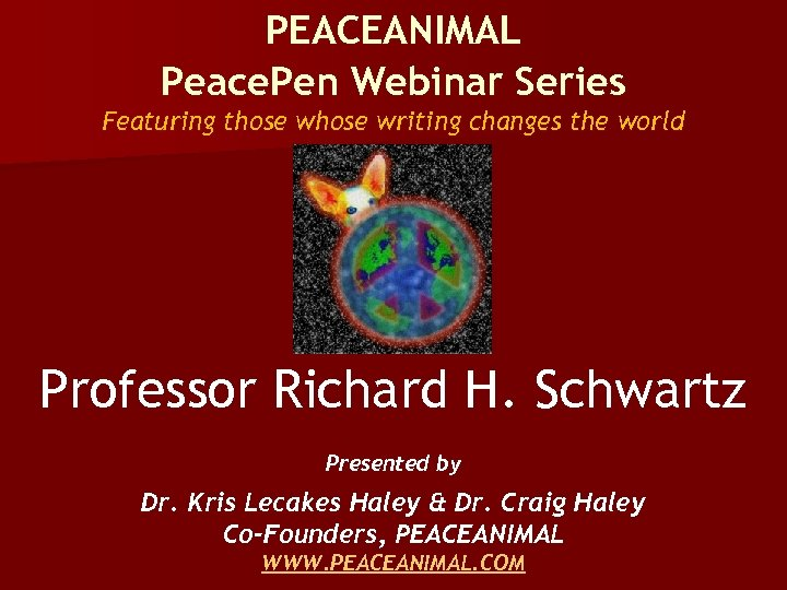 PEACEANIMAL Peace. Pen Webinar Series Featuring those writing changes the world Professor Richard H.