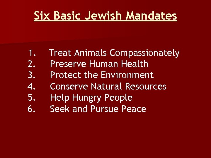 Six Basic Jewish Mandates 1. Treat Animals Compassionately 2. Preserve Human Health 3. Protect
