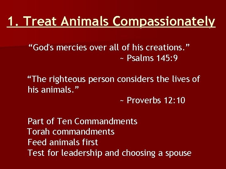 "1. Treat Animals Compassionately ""God's mercies over all of his creations. "" ~ Psalms"