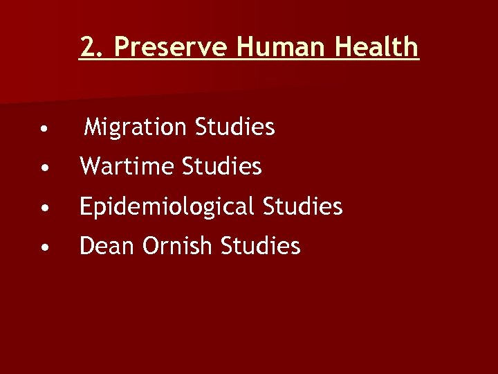 2. Preserve Human Health • Migration Studies • Wartime Studies • Epidemiological Studies •