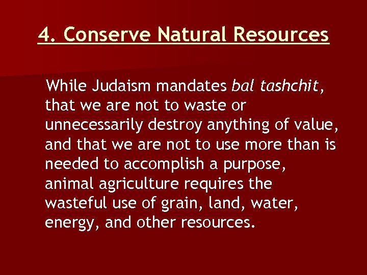 4. Conserve Natural Resources While Judaism mandates bal tashchit, that we are not to