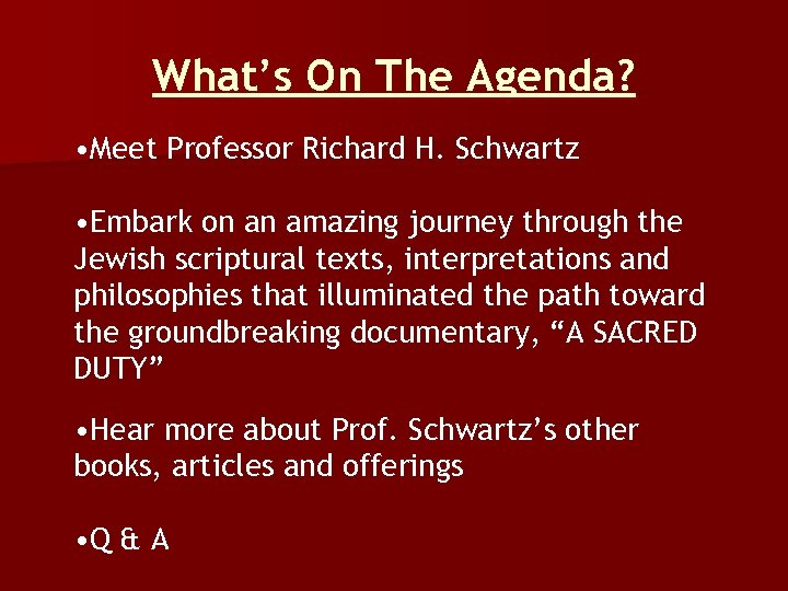 What's On The Agenda? • Meet Professor Richard H. Schwartz • Embark on an