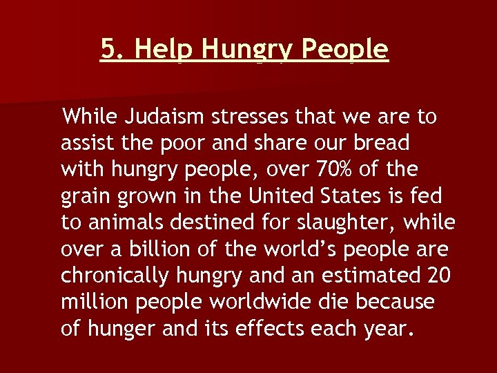 5. Help Hungry People While Judaism stresses that we are to assist the poor
